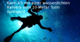 Kann ich mit einer wasserdichten Kamera vom 10-Meter Turm springen?