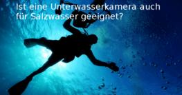 Ist eine Unterwasserkamera auch für Salzwasser geeignet?
