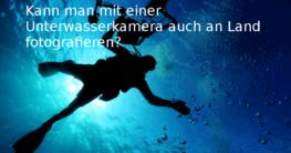 Kann man mit einer Unterwasserkamera auch an Land fotografieren?