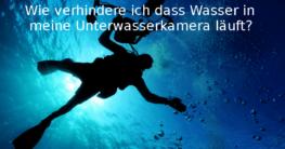Wie verhindere ich dass Wasser in meine Unterwasserkamera läuft?